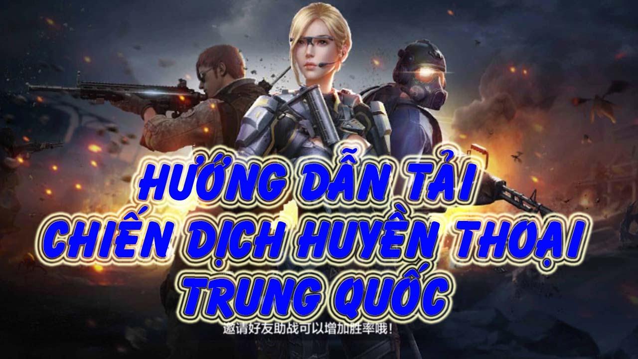 Hướng dẫn tải chiến dịch huyền thoại Trung Quốc